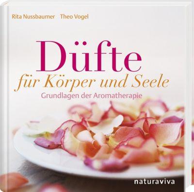 Düfte für Körper & Seele, Rita Nussbaumer, Theo Vogel