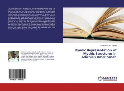 Dyadic Representation of Mythic Structures in Adichie's Americanah, Ikechukwu Otuu Egbuta