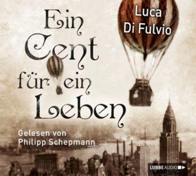 Ein Cent für ein Leben, 2 Audio-CDs, Luca Di Fulvio