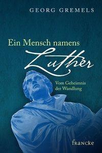 Ein Mensch namens Luther, Georg Gremels