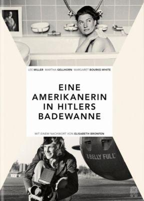Eine Amerikanerin in Hitlers Badewanne, Lee Miller, Martha Gellhorn, Margaret Bourke-White
