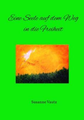 Eine Seele auf dem Weg in die Freiheit, Susanne Vautz