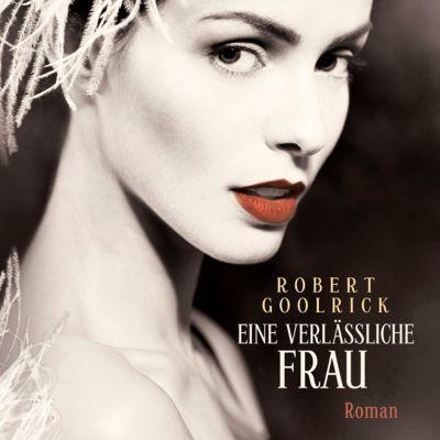 Eine verlässliche Frau, 8 Audio-CDs + 1 MP3-CD, Robert Goolrick