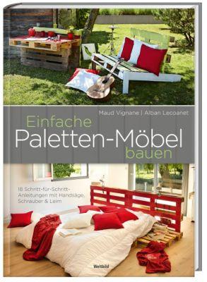 Einfache Paletten-Möbel bauen - 18 Schritt für Schritt Anleitungen, Maud Vignane, Alban Lecoanet