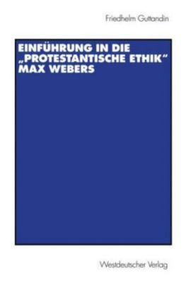 Einführung in die 'Protestantische Ethik' Max Webers, Friedhelm Guttandin