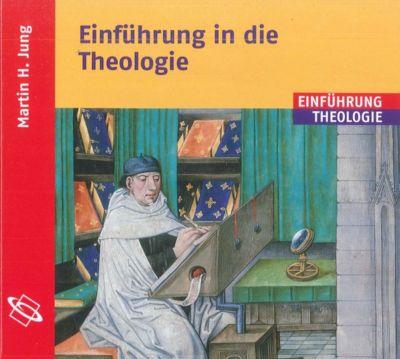 Einführung in die Theologie, 2 Audio-CDs, Martin H. Jung