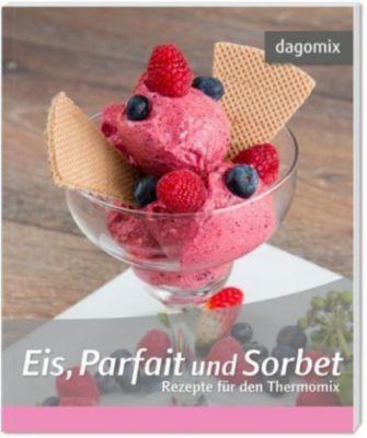 Eis, Parfait und Sorbet - Rezepte für den Thermomix, Andrea Dargewitz, Gabriele Dargewitz