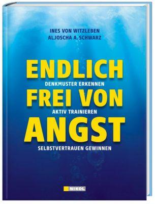 Endlich frei von Angst, Ines von Witzleben, Aljoscha A. Schwarz