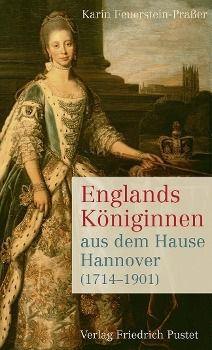 Englands Königinnen aus dem Hause Hannover (1714-1901), Karin Feuerstein-Praßer
