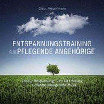Entspannungstraining Für Pflegende Angehörige, Claus Petschmann