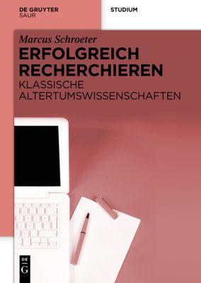 Erfolgreich recherchieren - Altertumswissenschaften und Archäologie, Marcus Schröter