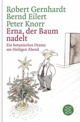 Erna, der Baum nadelt!, Robert Gernhardt, Bernd Eilert, Peter Knorr