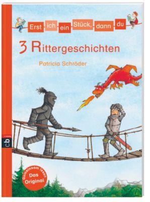 Erst ich ein Stück, dann du. Themenbände Band 9: 3 Rittergeschichten, Patricia Schröder
