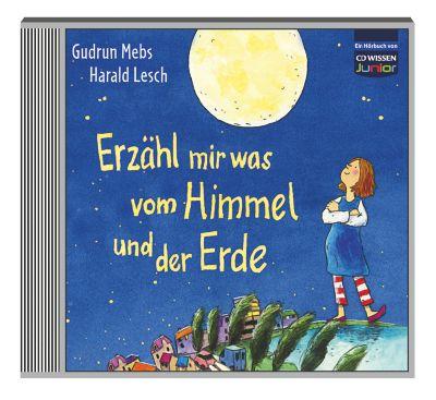 Erzähl mir was vom Himmel und der Erde, 3 Audio-CDs, Gudrun Mebs, Harald Lesch
