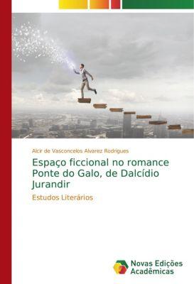 Espaço ficcional no romance Ponte do Galo, de Dalcídio Jurandir, Alcir de Vasconcelos Alvarez Rodrigues