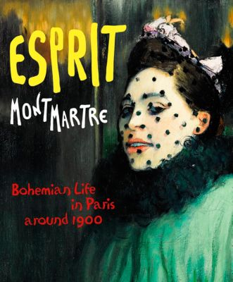 Esprit Montmartre. Bohemian Life in Paris around 1900