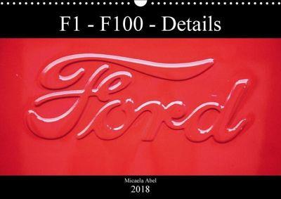 F1-F100 - Details - Die Liebe zu Lack und Kleinigkeiten (Wandkalender 2018 DIN A3 quer), Micaela Abel