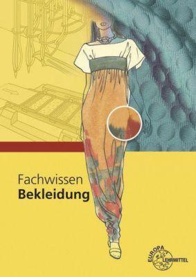 Fachwissen Bekleidung, Hannelore Eberle, Elke Gonser, Marianne Hornberger, Renate Kupke, Dieter Menzer, Andrea Moll, Werner Ring