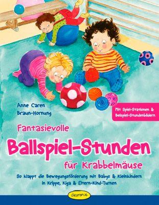 Fantasievolle Ballspiel-Stunden für Krabbelmäuse, Anne Caren, Anne C. Braun-Hornung