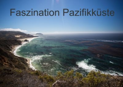 Faszination Pazifikküste (Tischaufsteller DIN A5 quer), Andrea Potratz