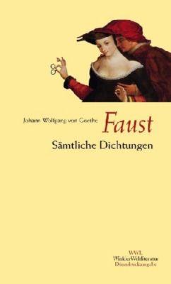 Faust. Sämtliche Dichtungen, Johann Wolfgang von Goethe