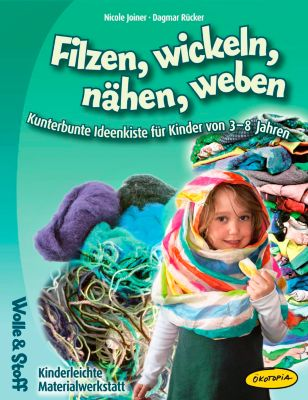 Filzen, wickeln, nähen, weben, Nicole Joiner, Dagmar Rücker