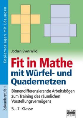 Fit in Mathe mit Würfel- und Quadratnetzen, Jochen Sven Wild