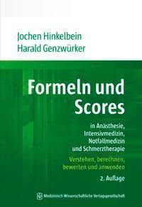 Formeln und Scores in Anästhesie, Intensivmedizin, Notfallmedizin und Schmerztherapie, Jochen Hinkelbein, Harald Genzwürker