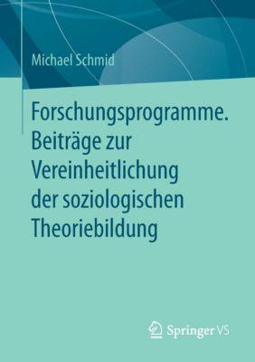 Forschungsprogramme. Beiträge zur Vereinheitlichung der soziologischen Theoriebildung, Michael Schmid