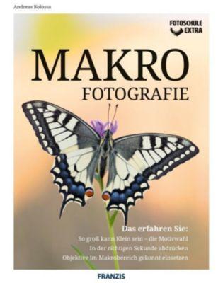 Fotoschule extra - Makrofotografie, Andreas Kolossa