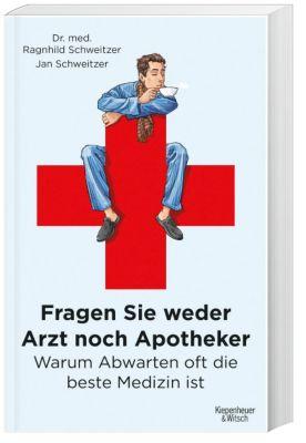 Fragen Sie weder Arzt noch Apotheker, Ragnhild Schweitzer, Jan Schweitzer