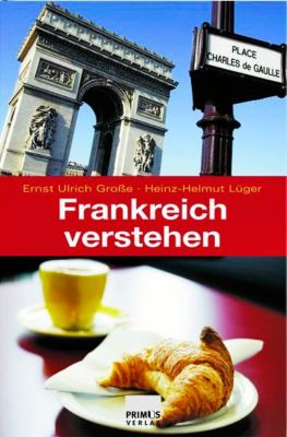 Frankreich verstehen, Ernst U. Große, Heinz-Helmut Lüger