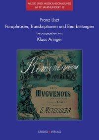 Franz Liszt - Paraphrasen, Transkriptionen und Bearbeitungen