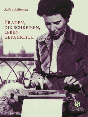 Frauen, die schreiben, leben gefährlich, Stefan Bollmann