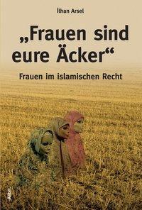 Frauen sind eure Äcker, Ilhan Arsel