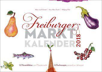 Freiburger Marktkalender 2018, Albert Josef Schmidt, Hans-Albert Stechl, Wolfgang Wick