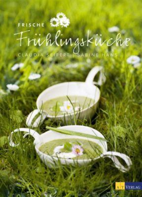 Frische Frühlingsküche, Claudia Seifert, Sabine Hans