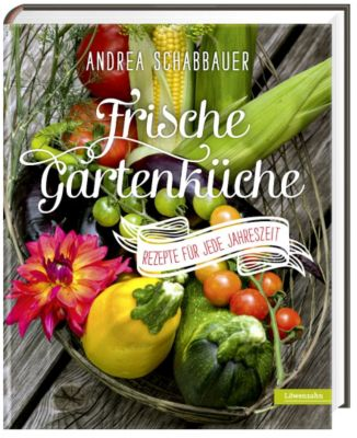Frische Gartenküche, Andrea Schabbauer