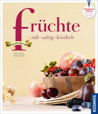 Früchte - süß, saftig, köstlich, Rose Marie Donhauser