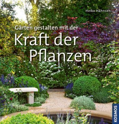 Gärten gestalten mit der Kraft der Pflanzen, Heiko Hähnsen