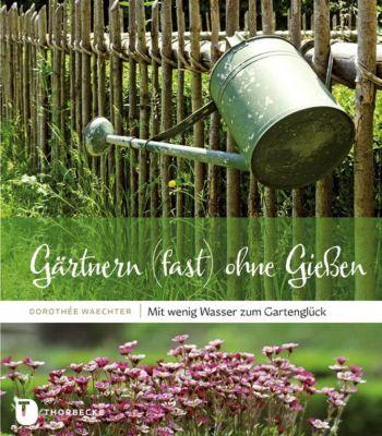 Gärtnern (fast) ohne Gießen, Dorothée Waechter