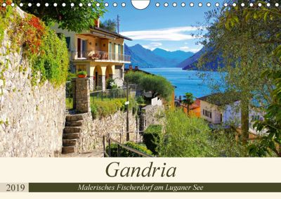 Gandria - Malerisches Fischerdorf am Luganer See (Wandkalender 2019 DIN A4 quer), k. A. LianeM