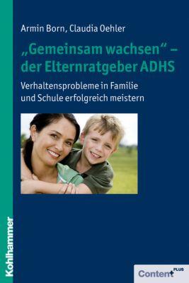 Gemeinsam wachsen - der Elternratgeber ADHS, Armin Born, Claudia Oehler