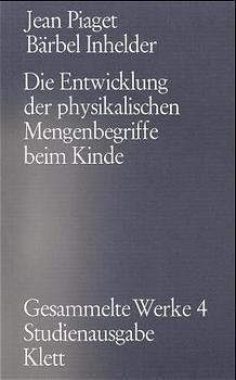 Gesammelte Werke, 10 Bde.: Bd.4 Die Entwicklung der physikalischen Mengenbegriffe beim Kinde, Jean Piaget, Bärbel Inhelder
