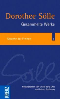 Gesammelte Werke: Bd.1 Sprache der Freiheit, Dorothee Sölle