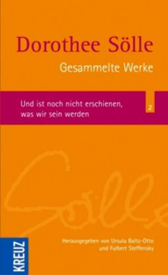 Gesammelte Werke: Bd.2 Und ist noch nicht erschienen, was wir sein werden, Dorothee Sölle