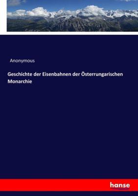 Geschichte der Eisenbahnen der Österrungarischen Monarchie, Anonymous
