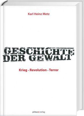 Geschichte der Gewalt, Karl H. Metz