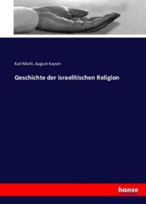 Geschichte der israelitischen Religion von Dr. Karl Marti, Karl Marti, August Kayser