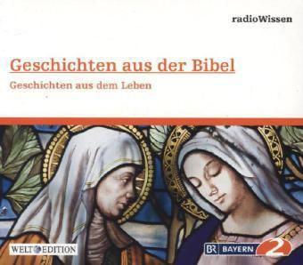 Geschichten aus der Bibel - Geschichten aus dem Leben, 1 Audio-CD, Edition Br2 Radiowissen